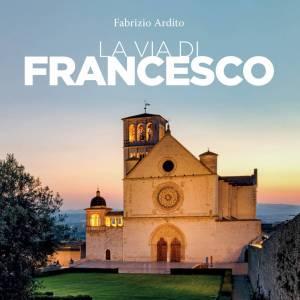 La Via di Francesco, un viaggio per immagini