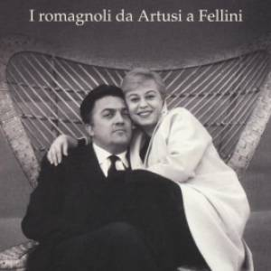 Compagni di viaggio: Genti di Romagna, da Fellini ad Artusi