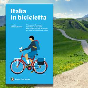 """La nuova guida Touring """"Italia in Bicicletta"""": itinerari e vacanze a pedali in tutte le regioni del Bel Paese"""