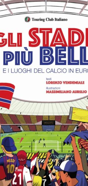 """""""Gli stadi più belli e i luoghi del calcio in Europa"""": il nuovo libro Touring per tutti gli amanti del pallone"""